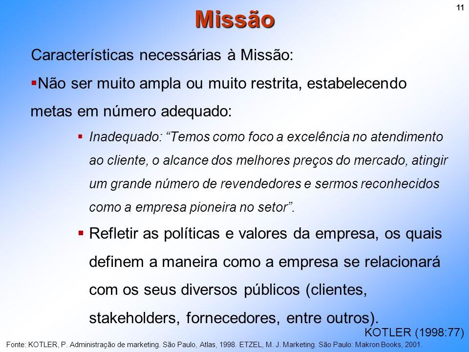 Características necessárias à Missão: Não ser muito ampla ou muito restrita, estabelecendo metas em número adequado: Inadequado: Temos como foco a exc