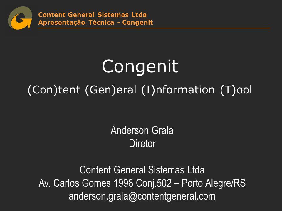 Content General Sistemas Ltda Apresentação Técnica - Congenit Congenit (Con)tent (Gen)eral (I)nformation (T)ool Anderson Grala Diretor Content General