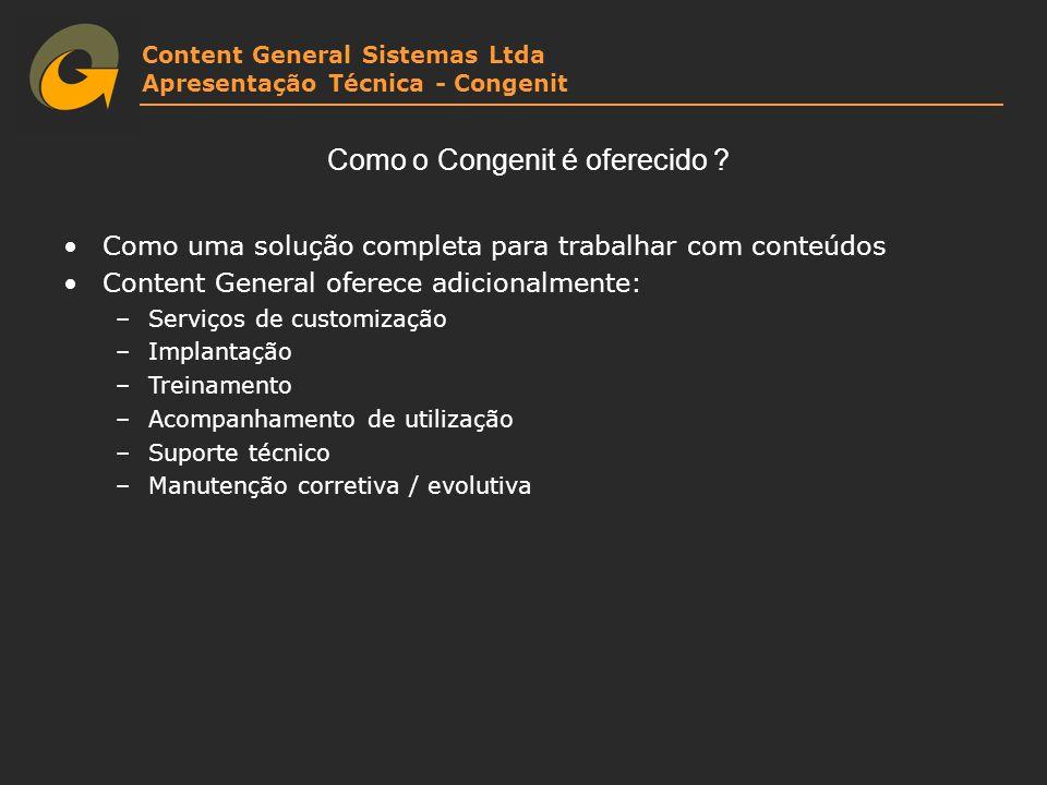 Content General Sistemas Ltda Apresentação Técnica - Congenit Como o Congenit é oferecido ? Como uma solução completa para trabalhar com conteúdos Con
