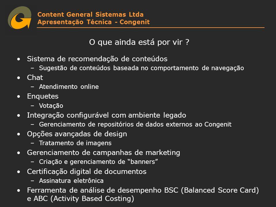 Content General Sistemas Ltda Apresentação Técnica - Congenit O que ainda está por vir ? Sistema de recomendação de conteúdos –Sugestão de conteúdos b