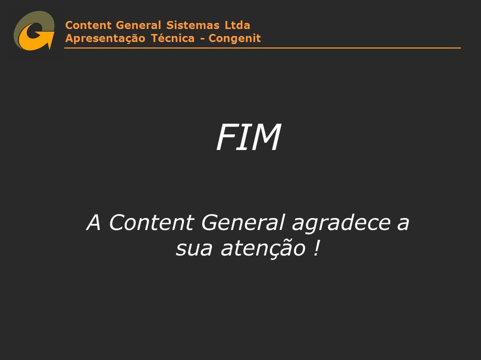 Content General Sistemas Ltda Apresentação Técnica - Congenit FIM A Content General agradece a sua atenção !