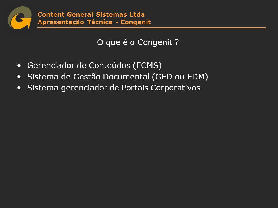Content General Sistemas Ltda Apresentação Técnica - Congenit O que é o Congenit ? Gerenciador de Conteúdos (ECMS) Sistema de Gestão Documental (GED o