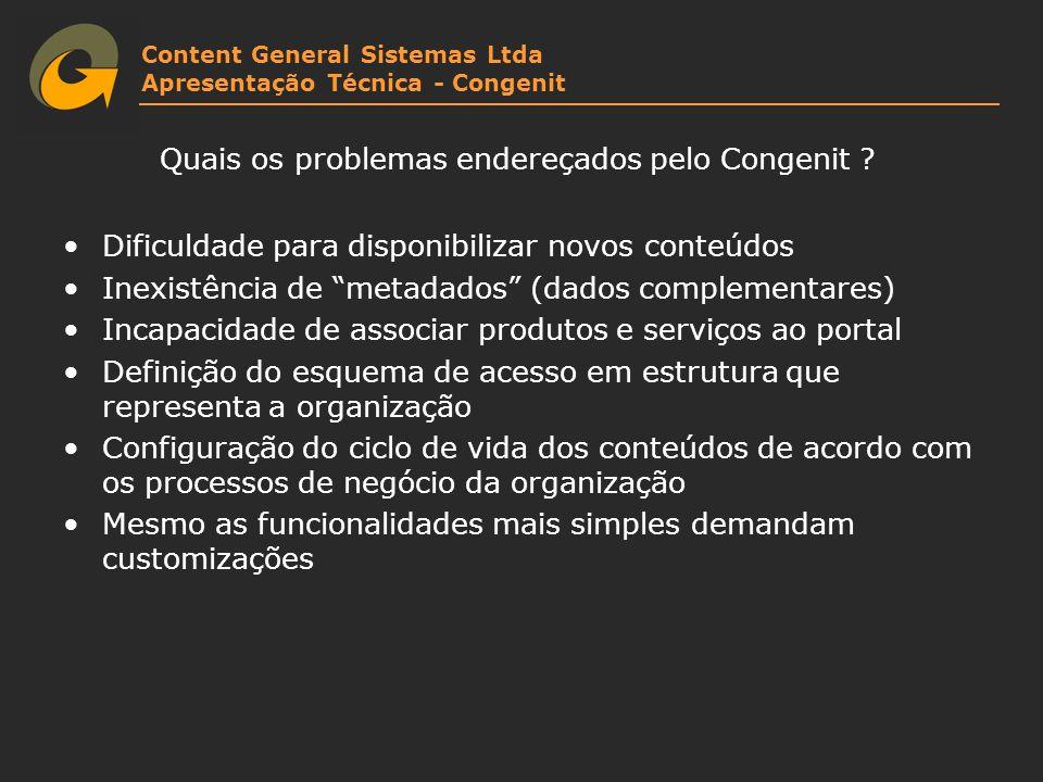 Content General Sistemas Ltda Apresentação Técnica - Congenit Quais os problemas endereçados pelo Congenit ? Dificuldade para disponibilizar novos con