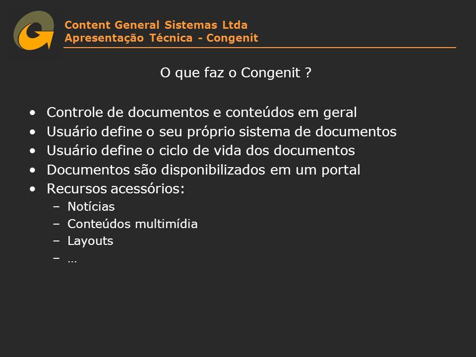 Content General Sistemas Ltda Apresentação Técnica - Congenit O que faz o Congenit ? Controle de documentos e conteúdos em geral Usuário define o seu