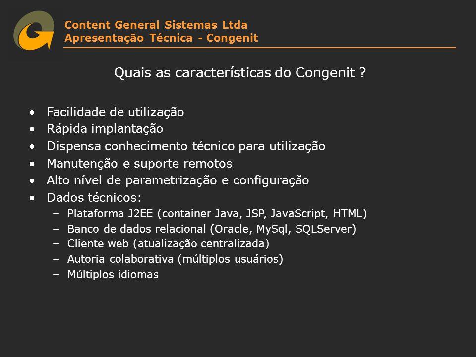 Content General Sistemas Ltda Apresentação Técnica - Congenit Quais as características do Congenit ? Facilidade de utilização Rápida implantação Dispe