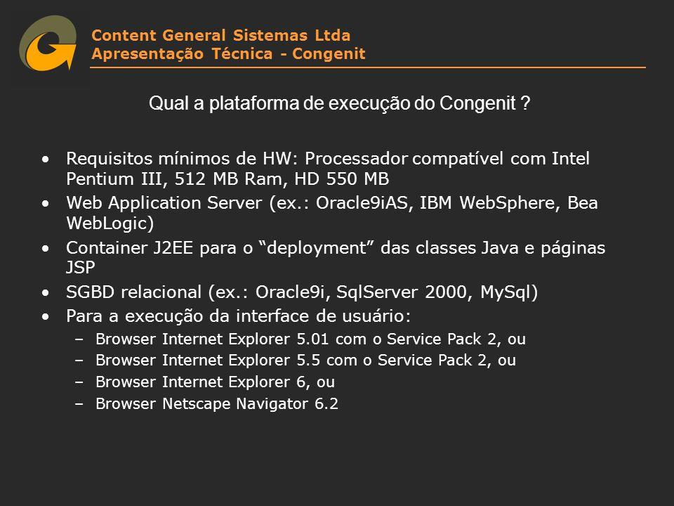 Content General Sistemas Ltda Apresentação Técnica - Congenit Qual a plataforma de execução do Congenit ? Requisitos mínimos de HW: Processador compat