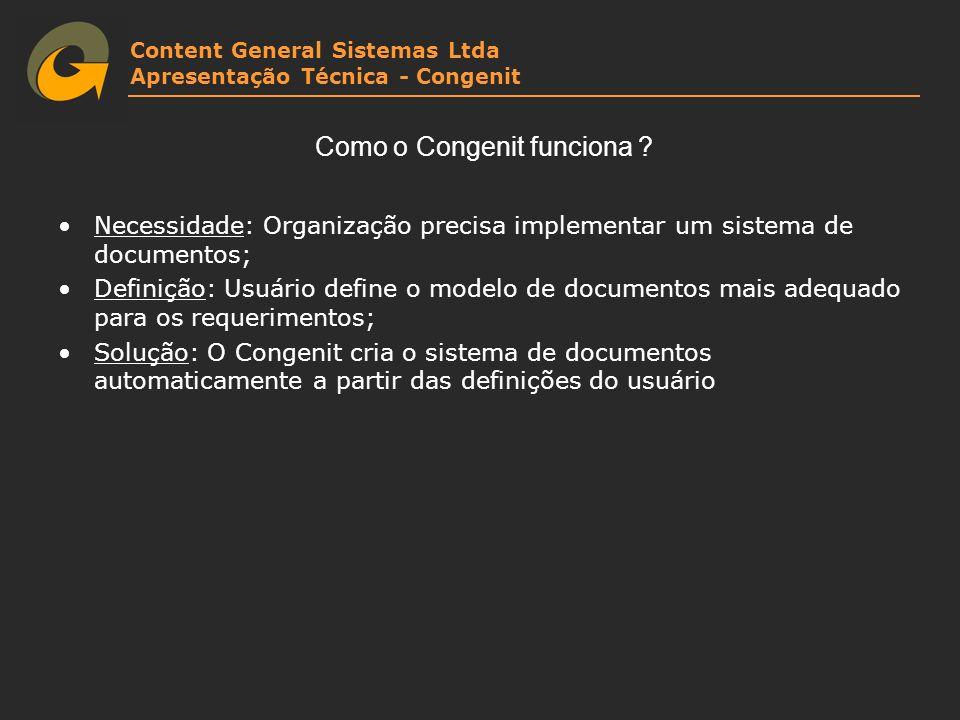 Content General Sistemas Ltda Apresentação Técnica - Congenit Como o Congenit funciona ? Necessidade: Organização precisa implementar um sistema de do