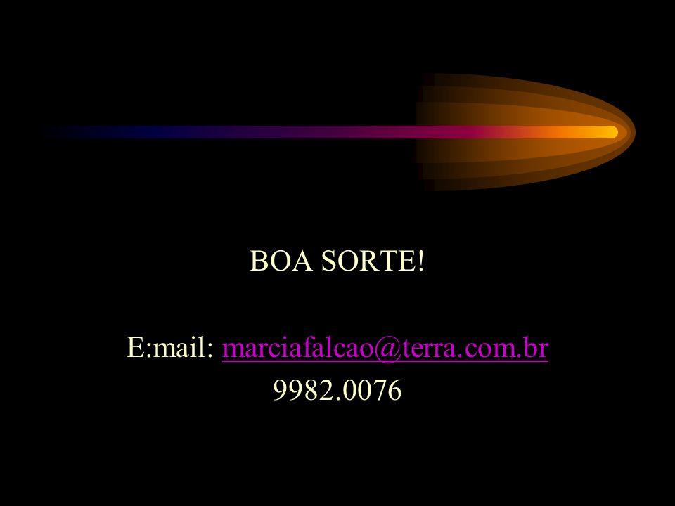 BOA SORTE! E:mail: marciafalcao@terra.com.brmarciafalcao@terra.com.br 9982.0076