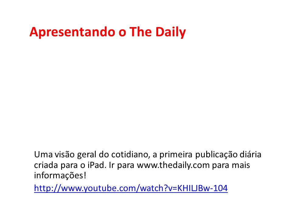 Apresentando o The Daily Uma visão geral do cotidiano, a primeira publicação diária criada para o iPad. Ir para www.thedaily.com para mais informações