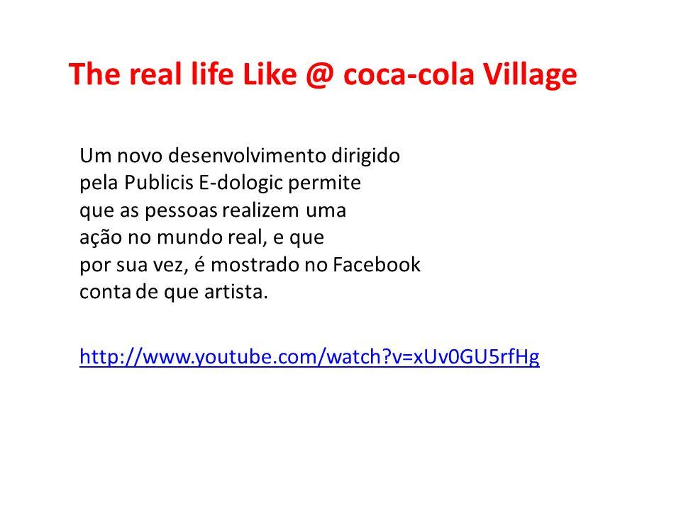 The real life Like @ coca-cola Village Um novo desenvolvimento dirigido pela Publicis E-dologic permite que as pessoas realizem uma ação no mundo real