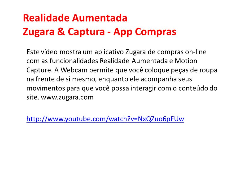 Realidade Aumentada Zugara & Captura - App Compras Este vídeo mostra um aplicativo Zugara de compras on-line com as funcionalidades Realidade Aumentad