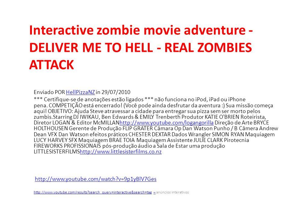 Interactive zombie movie adventure - DELIVER ME TO HELL - REAL ZOMBIES ATTACK Enviado POR HellPizzaNZ in 29/07/2010HellPizzaNZ *** Certifique-se de an