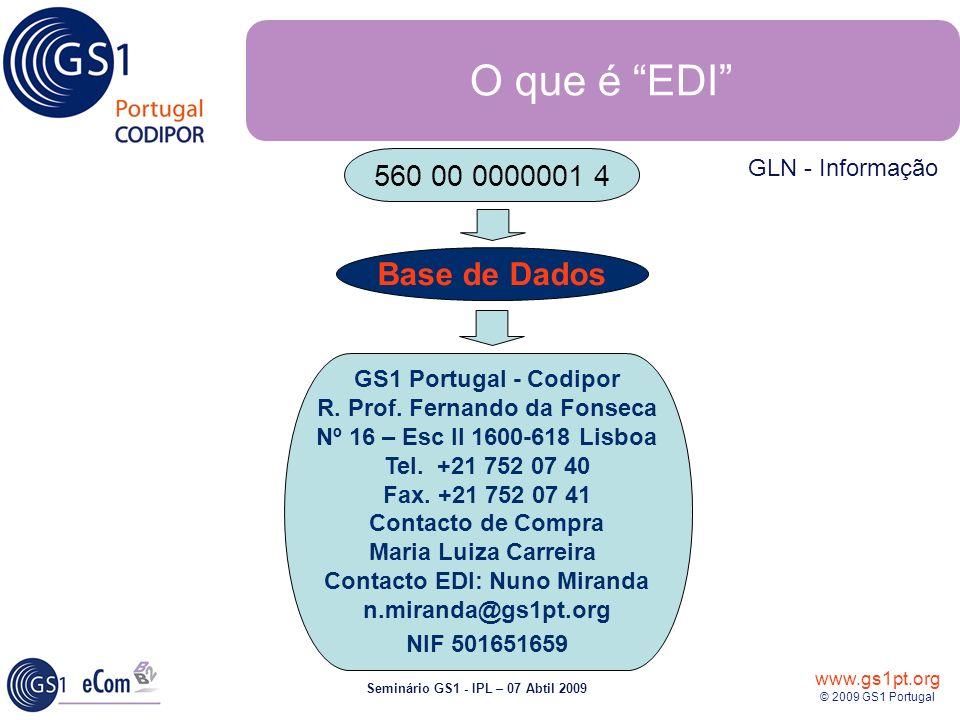 www.gs1pt.org © 2009 GS1 Portugal Seminário GS1 - IPL – 07 Abtil 2009 Base de Dados O que é EDI 560 00 0000001 4 GS1 Portugal - Codipor R. Prof. Ferna