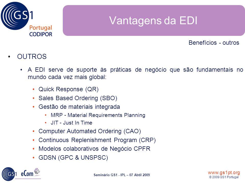 www.gs1pt.org © 2009 GS1 Portugal Seminário GS1 - IPL – 07 Abtil 2009 OUTROS A EDI serve de suporte às práticas de negócio que são fundamentais no mun