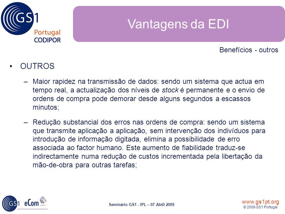 www.gs1pt.org © 2009 GS1 Portugal Seminário GS1 - IPL – 07 Abtil 2009 OUTROS –Maior rapidez na transmissão de dados: sendo um sistema que actua em tem