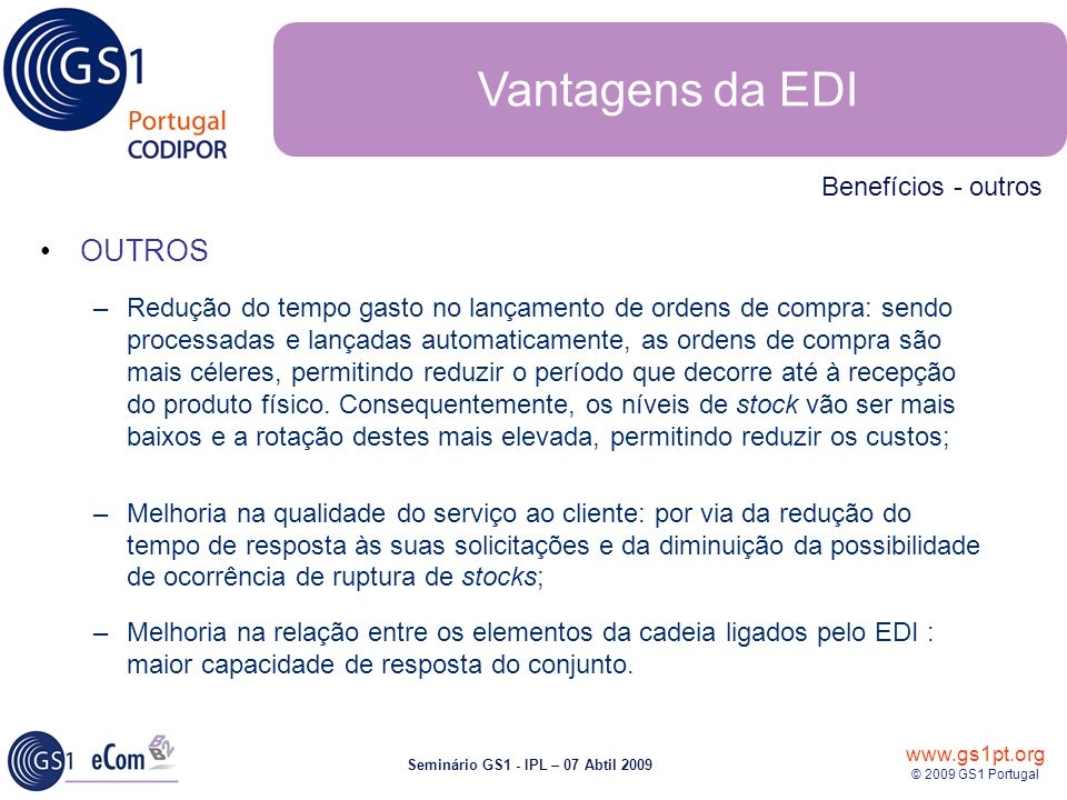 www.gs1pt.org © 2009 GS1 Portugal Seminário GS1 - IPL – 07 Abtil 2009 OUTROS –Redução do tempo gasto no lançamento de ordens de compra: sendo processa