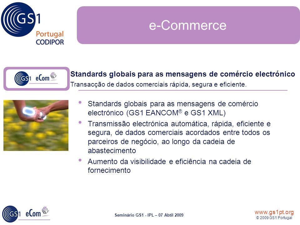 www.gs1pt.org © 2009 GS1 Portugal Seminário GS1 - IPL – 07 Abtil 2009 Standards globais para as mensagens de comércio electrónico Transacção de dados