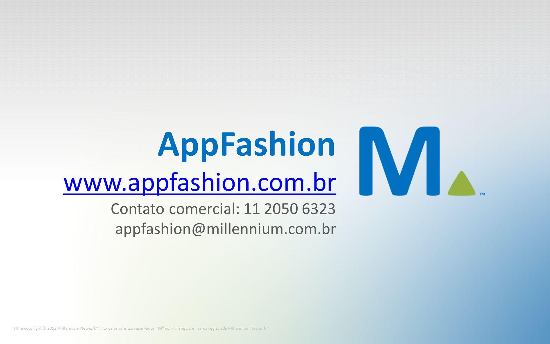 AppFashion www.appfashion.com.br Contato comercial: 11 2050 6323 appfashion@millennium.com.br TM e copyright © 2012 Millennium Network.