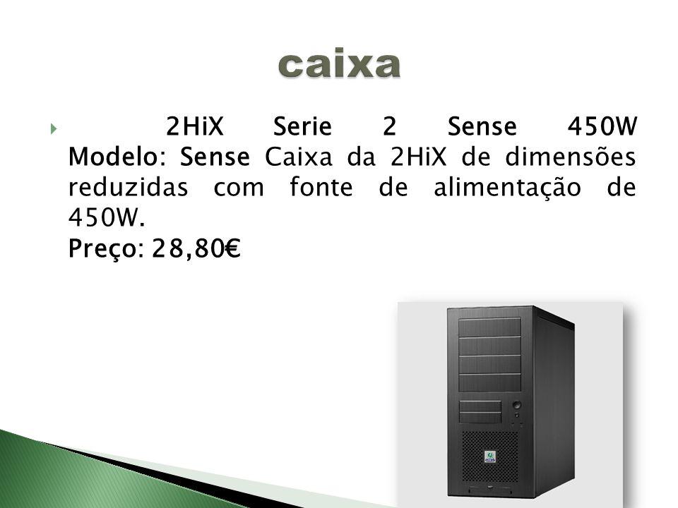 2HiX Serie 2 Sense 450W Modelo: Sense Caixa da 2HiX de dimensões reduzidas com fonte de alimentação de 450W. Preço: 28,80