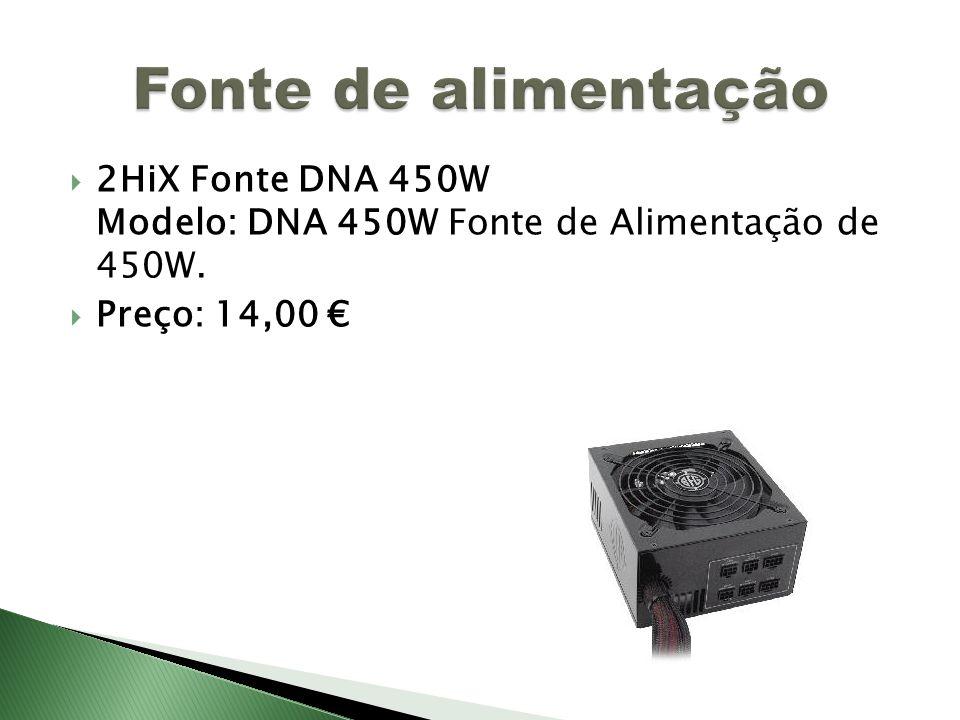 2HiX Fonte DNA 450W Modelo: DNA 450W Fonte de Alimentação de 450W. Preço: 14,00