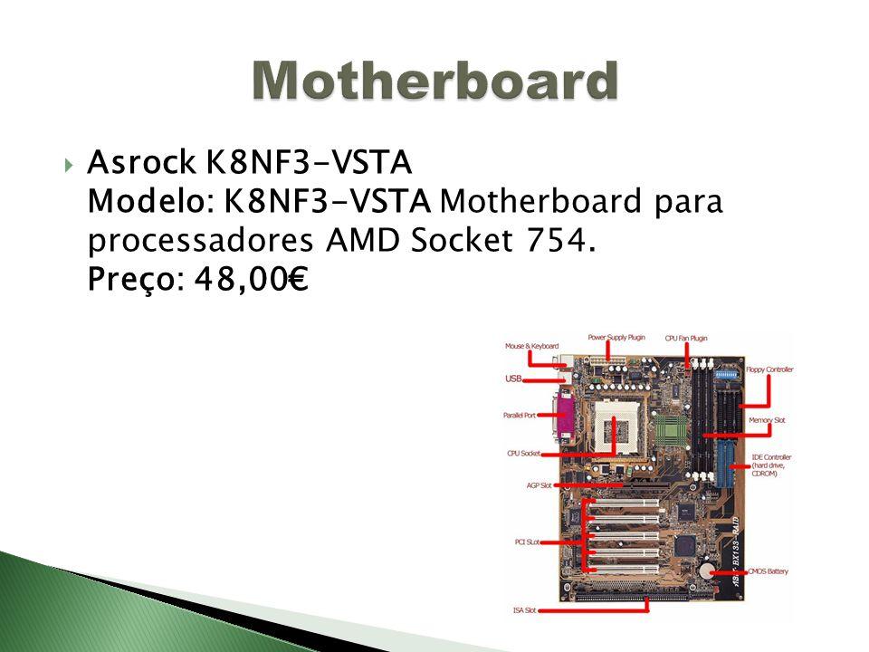 Asrock K8NF3-VSTA Modelo: K8NF3-VSTA Motherboard para processadores AMD Socket 754. Preço: 48,00