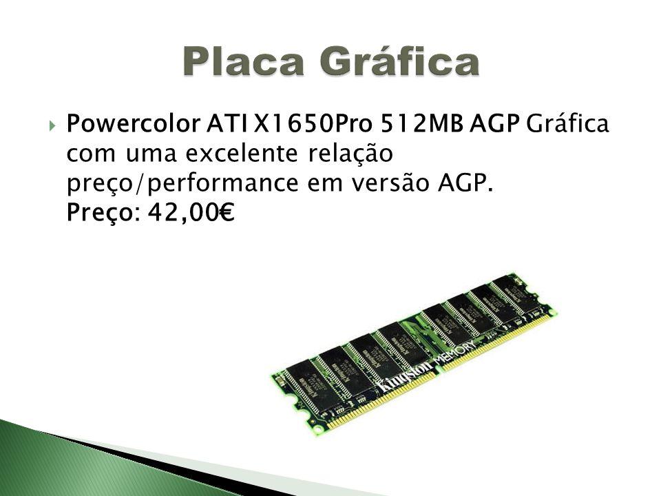 Powercolor ATI X1650Pro 512MB AGP Gráfica com uma excelente relação preço/performance em versão AGP. Preço: 42,00