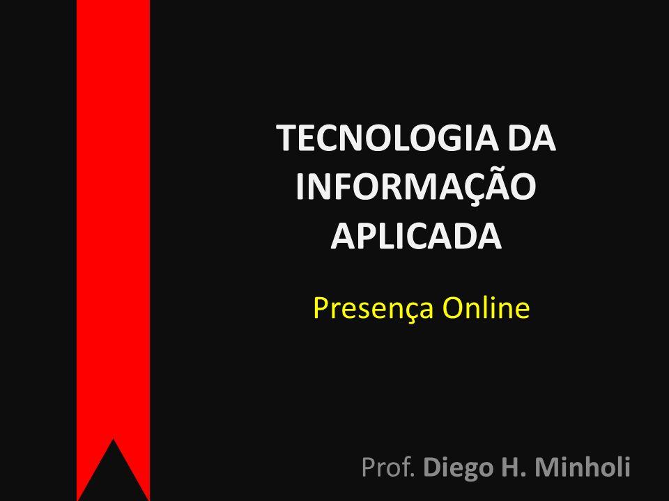 TECNOLOGIA DA INFORMAÇÃO APLICADA Prof. Diego H. Minholi Presença Online