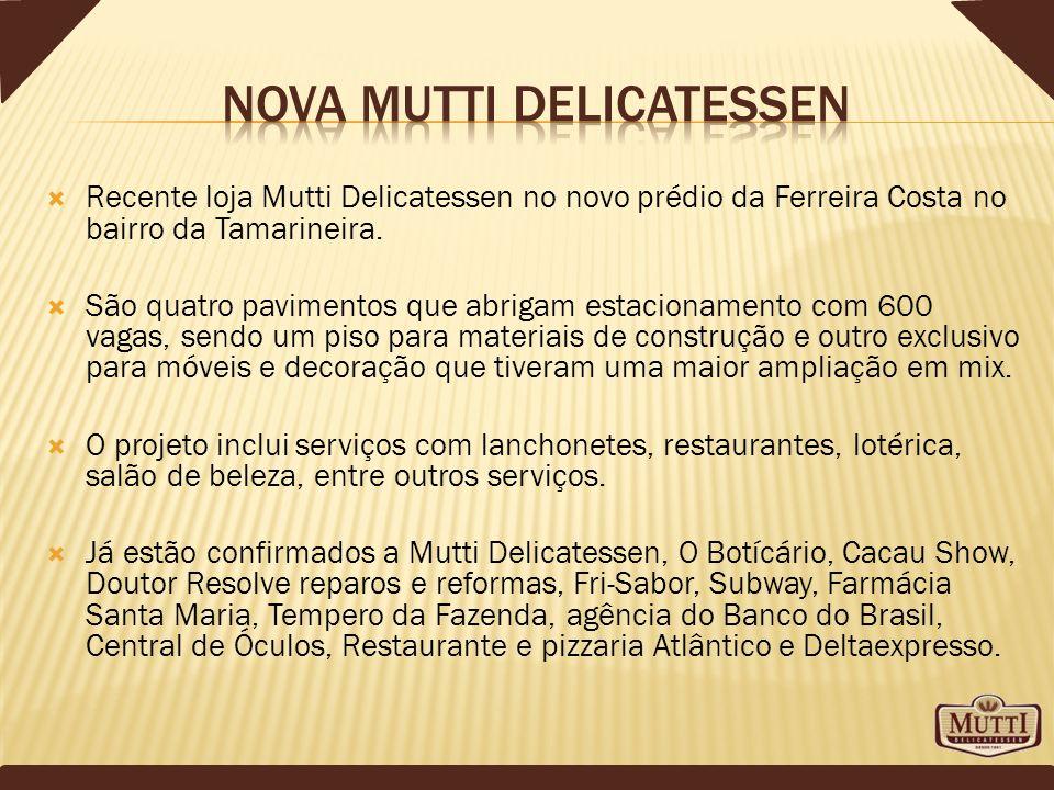 Recente loja Mutti Delicatessen no novo prédio da Ferreira Costa no bairro da Tamarineira. São quatro pavimentos que abrigam estacionamento com 600 va