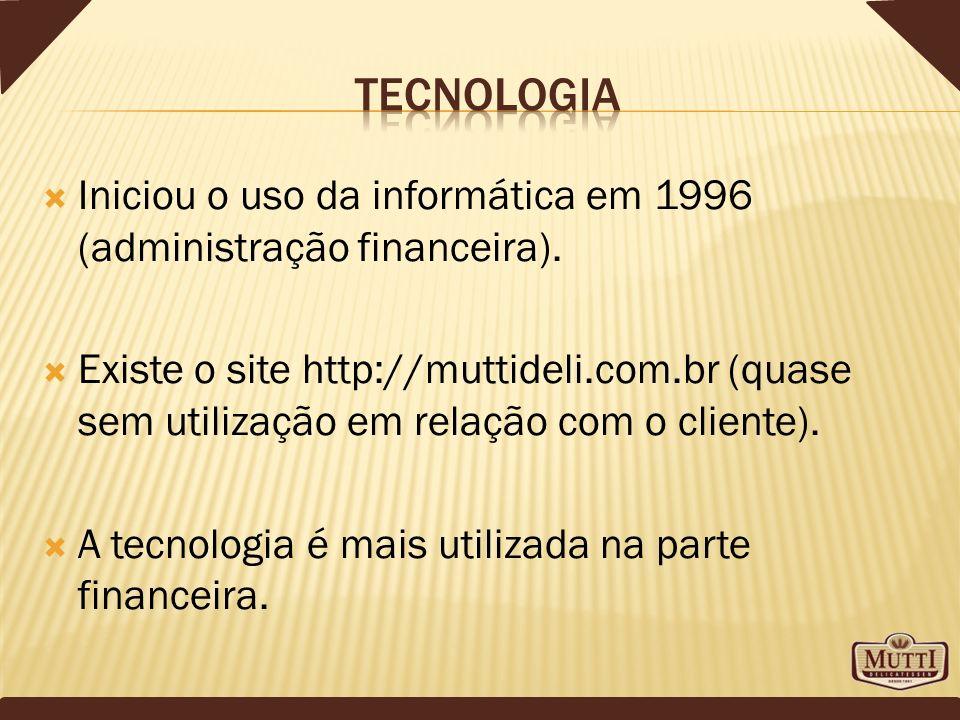 Iniciou o uso da informática em 1996 (administração financeira). Existe o site http://muttideli.com.br (quase sem utilização em relação com o cliente)