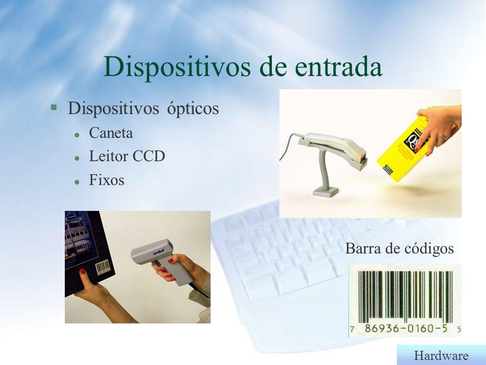 Hardware §Scanner (mão e mesa) l OCR(Optical character recognition) Dispositivos de entrada