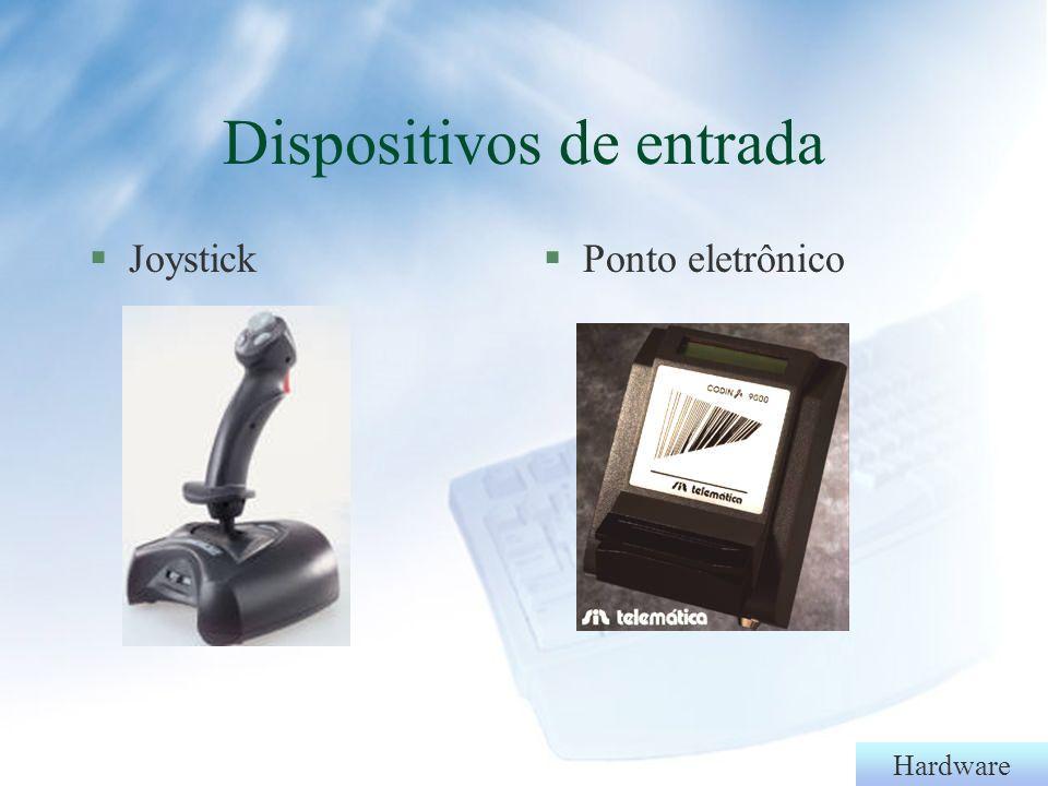 Hardware §Dispositivos ópticos l Caneta l Leitor CCD l Fixos Dispositivos de entrada Barra de códigos