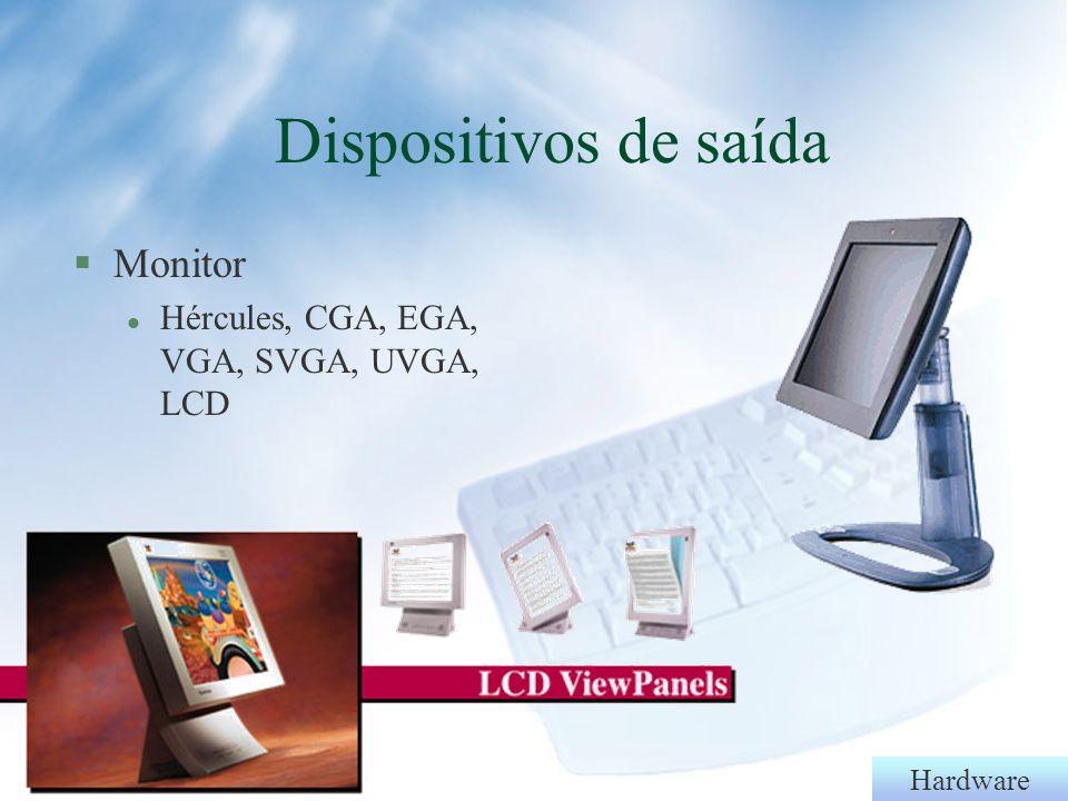 Hardware Dispositivos de saída §Monitor l Hércules, CGA, EGA, VGA, SVGA, UVGA, LCD