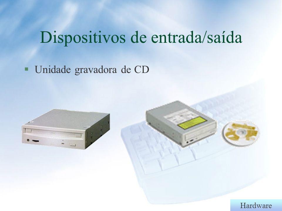 Hardware §Winchester ou HD Dispositivos de entrada/saída