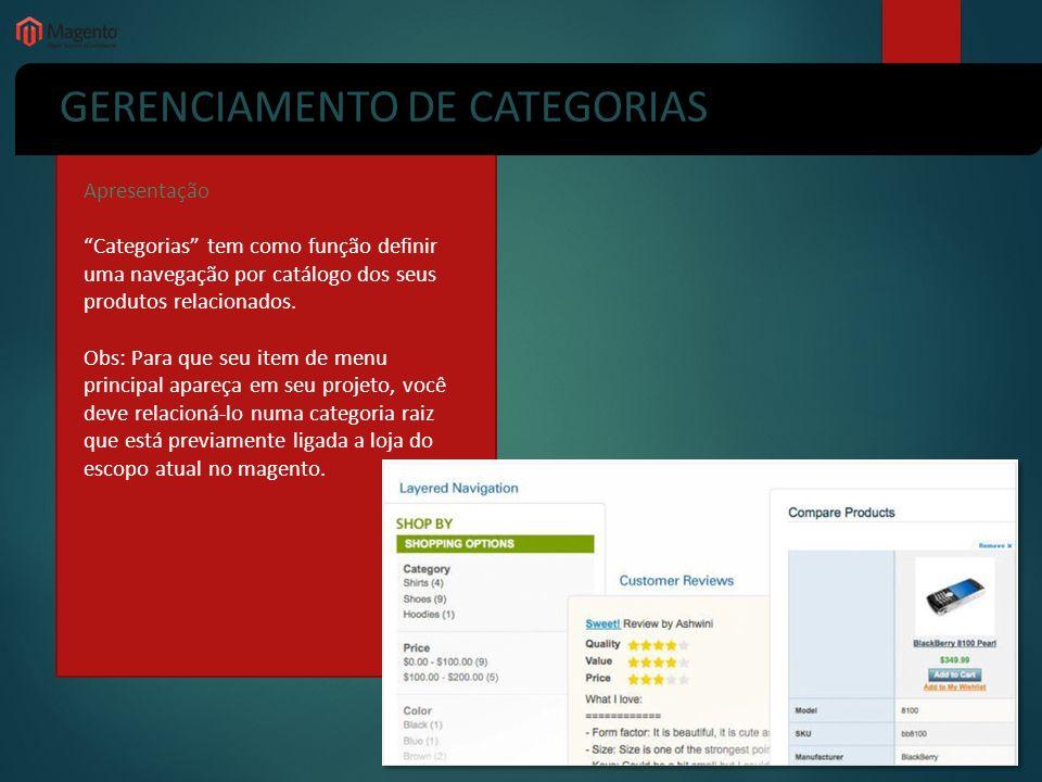 GERENCIAMENTO DE CATEGORIAS Apresentação Categorias tem como função definir uma navegação por catálogo dos seus produtos relacionados. Obs: Para que s