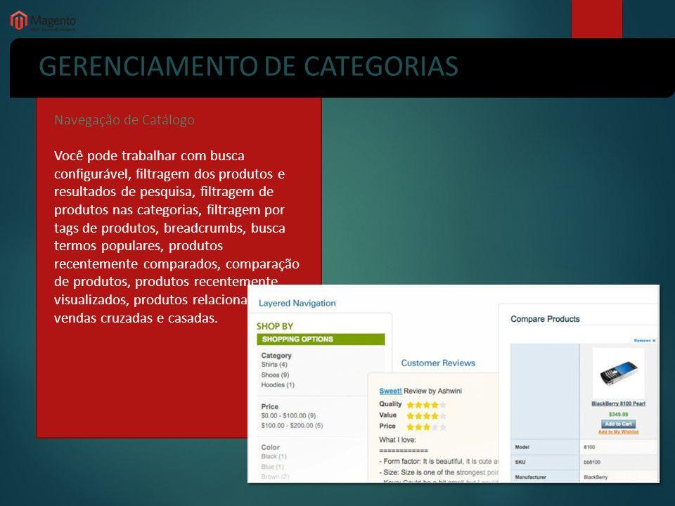 GERENCIAMENTO DE CATEGORIAS Navegação de Catálogo Você pode trabalhar com busca configurável, filtragem dos produtos e resultados de pesquisa, filtrag