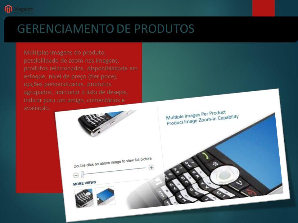 GERENCIAMENTO DE PRODUTOS Múltiplas imagens do produto, possibilidade de zoom nas imagens, produtos relacionados, disponibilidade em estoque, nível de