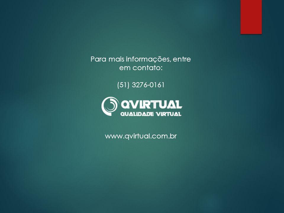 Para mais informações, entre em contato: (51) 3276-0161 www.qvirtual.com.br