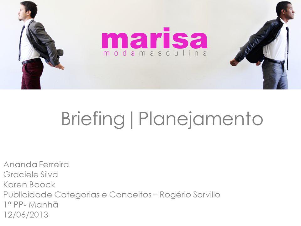 Ananda Ferreira Graciele Silva Karen Boock Publicidade Categorias e Conceitos – Rogério Sorvillo 1° PP- Manhã 12/06/2013 Briefing|Planejamento
