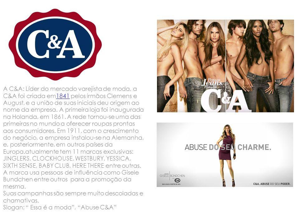 A C&A: Líder do mercado varejista de moda, a C&A foi criada em1841 pelos irmãos Clemens e August, e a união de suas iniciais deu origem ao nome da emp