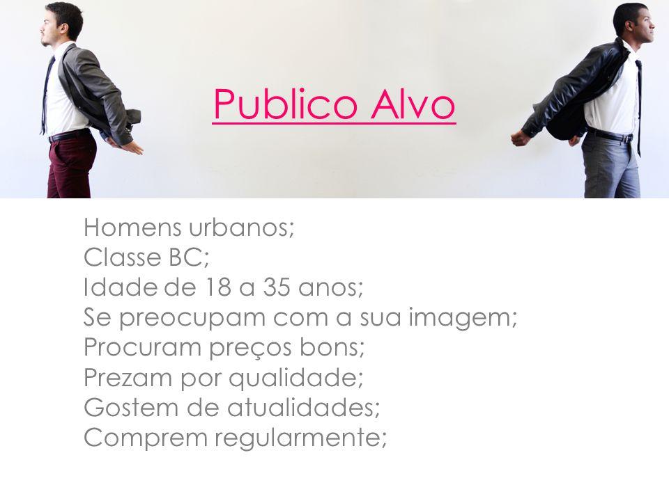 Publico Alvo Homens urbanos; Classe BC; Idade de 18 a 35 anos; Se preocupam com a sua imagem; Procuram preços bons; Prezam por qualidade; Gostem de at