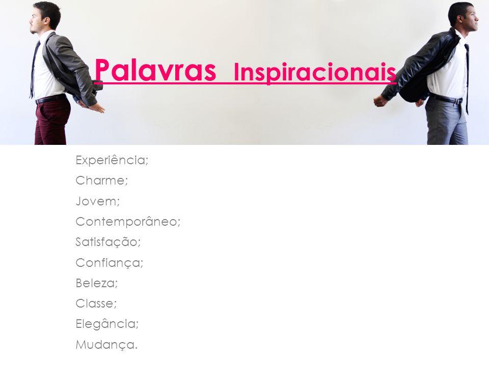 Palavras Inspiracionais Experiência; Charme; Jovem; Contemporâneo; Satisfação; Confiança; Beleza; Classe; Elegância; Mudança.