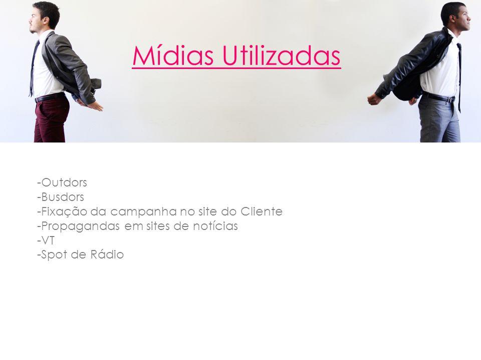 Mídias Utilizadas -Outdors -Busdors -Fixação da campanha no site do Cliente -Propagandas em sites de notícias -VT -Spot de Rádio