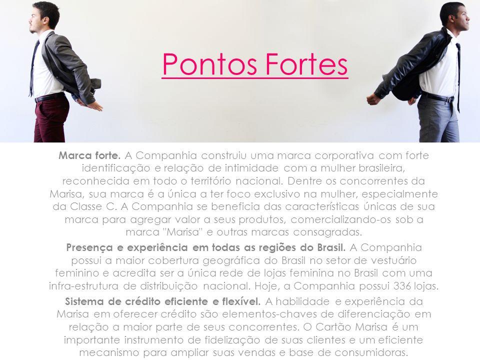 Pontos Fortes Marca forte. A Companhia construiu uma marca corporativa com forte identificação e relação de intimidade com a mulher brasileira, reconh