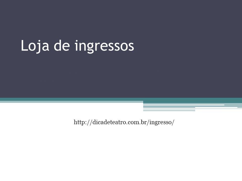 http://dicadeteatro.com.br/ingresso/ Loja de ingressos Conheça a loja de ingressos do site dica de teatro: