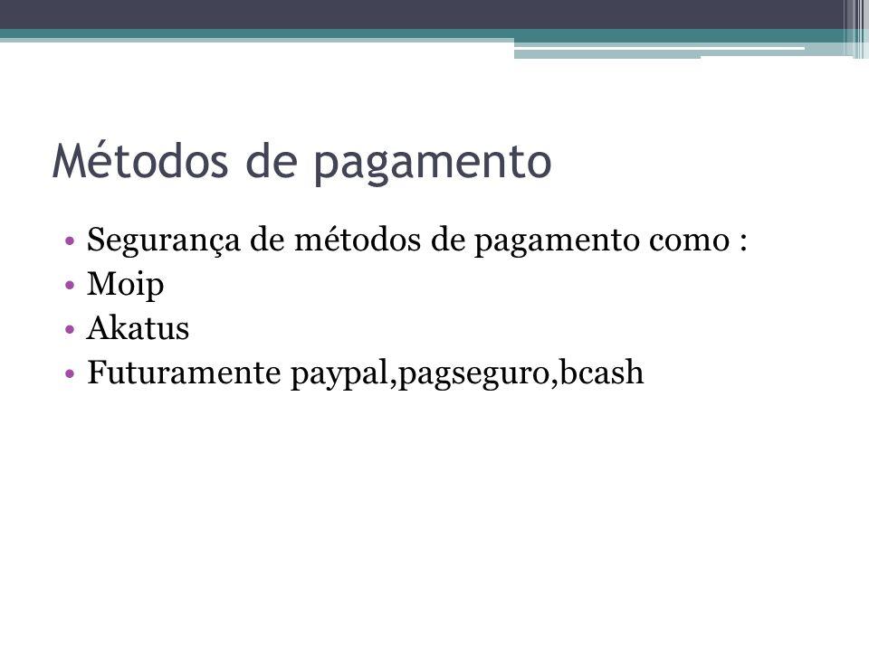 Métodos de pagamento Segurança de métodos de pagamento como : Moip Akatus Futuramente paypal,pagseguro,bcash