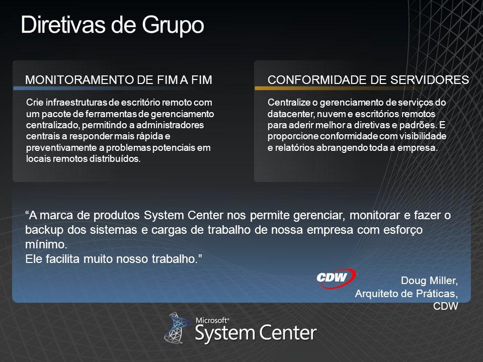 Diretivas de Grupo Crie infraestruturas de escritório remoto com um pacote de ferramentas de gerenciamento centralizado, permitindo a administradores