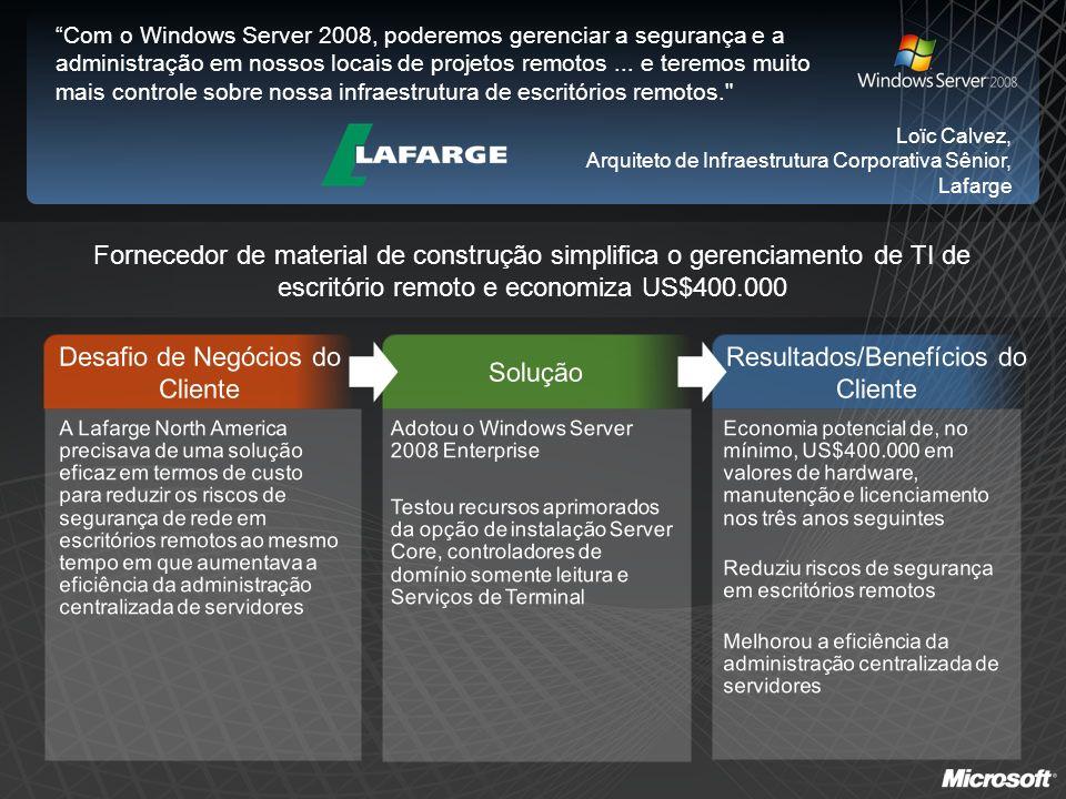Fornecedor de material de construção simplifica o gerenciamento de TI de escritório remoto e economiza US$400.000 Com o Windows Server 2008, poderemos