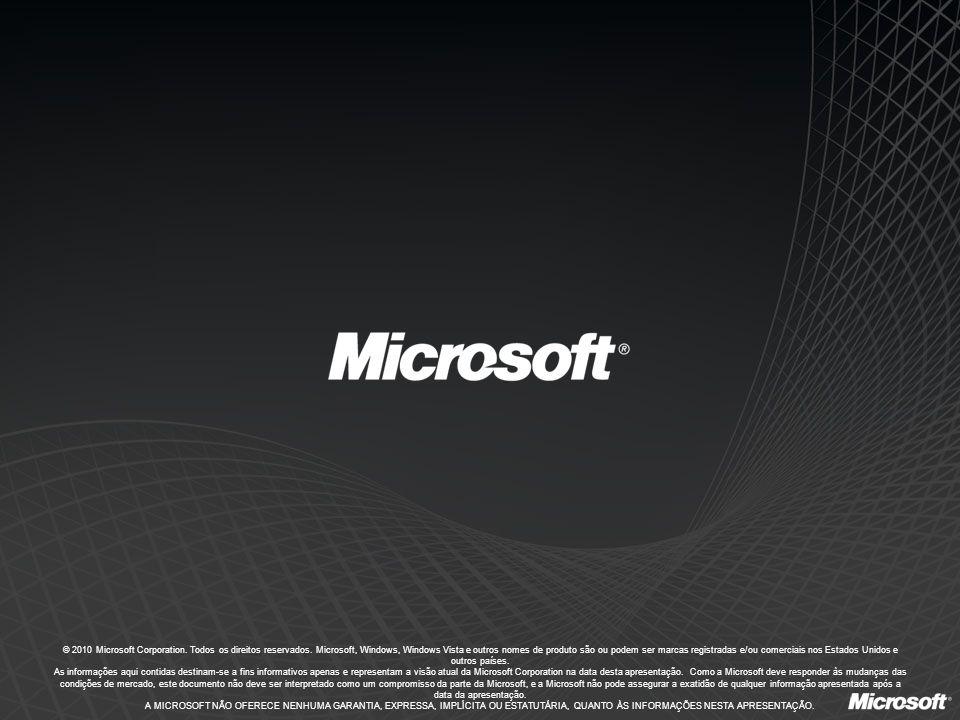 © 2010 Microsoft Corporation. Todos os direitos reservados. Microsoft, Windows, Windows Vista e outros nomes de produto são ou podem ser marcas regist