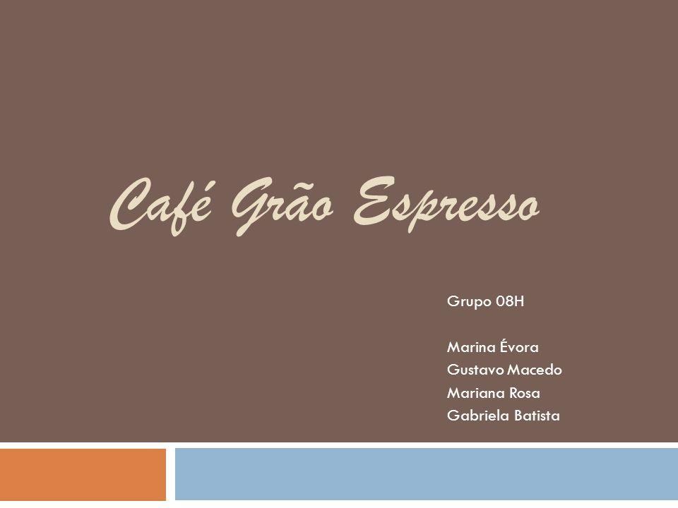 Café Grão Espresso Grupo 08H Marina Évora Gustavo Macedo Mariana Rosa Gabriela Batista
