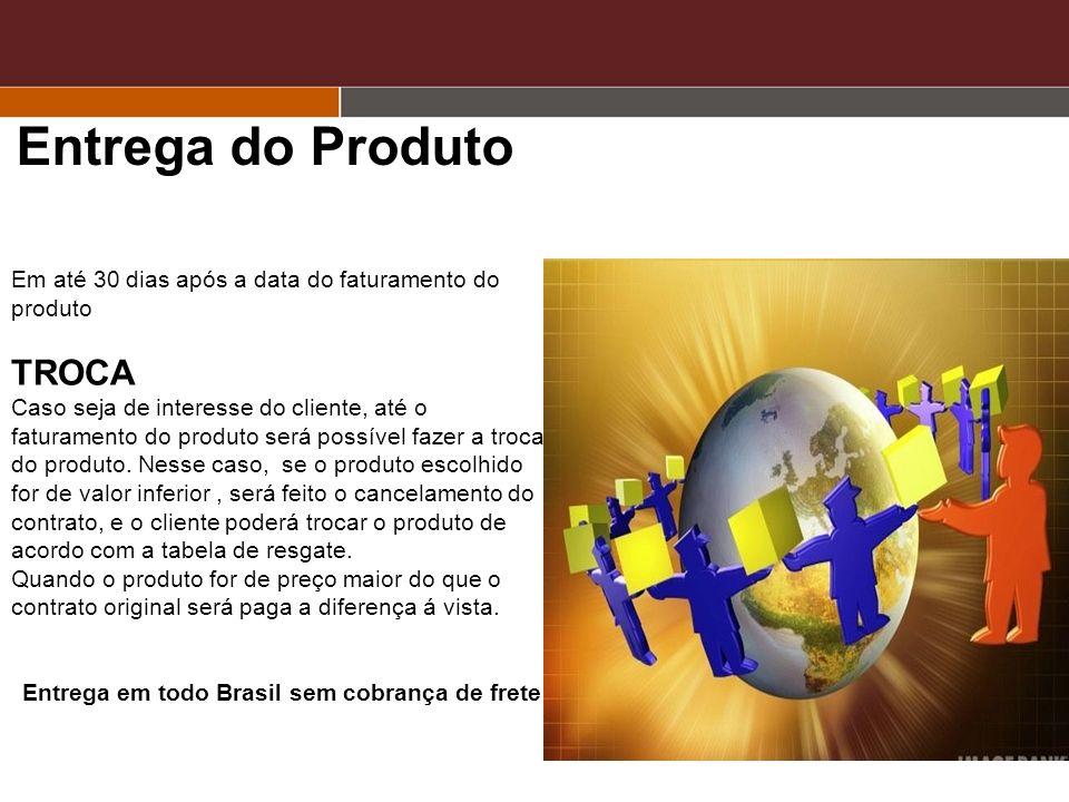 Entrega do Produto Em até 30 dias após a data do faturamento do produto TROCA Caso seja de interesse do cliente, até o faturamento do produto será pos